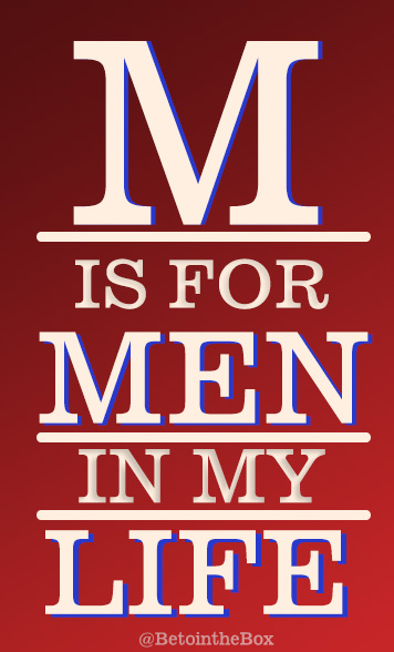 M Is For Men In My Life