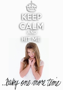 Keep Calm - Baby One More Time