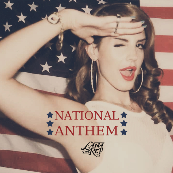 After all the hinting and teasing, lana del rey 2018s national anthem has premiered
